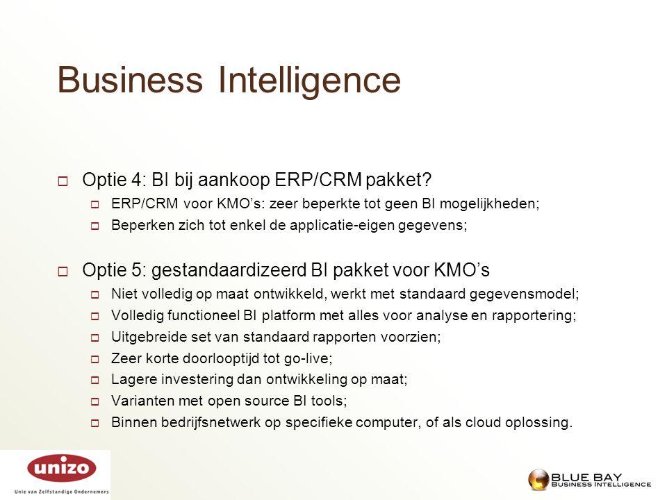 Business Intelligence  Optie 4: BI bij aankoop ERP/CRM pakket?  ERP/CRM voor KMO's: zeer beperkte tot geen BI mogelijkheden;  Beperken zich tot enk