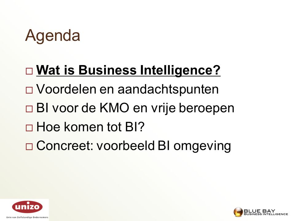 BI: Algemene begrippen  Business Intelligence = Transformeren van data in kennis ter ondersteuning van de bedrijfsvoering Met behulp van specifieke technologieën.