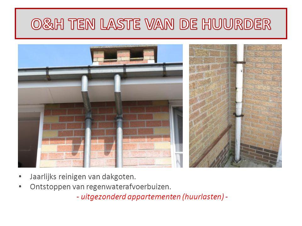 • Jaarlijks reinigen van dakgoten. • Ontstoppen van regenwaterafvoerbuizen. - uitgezonderd appartementen (huurlasten) -