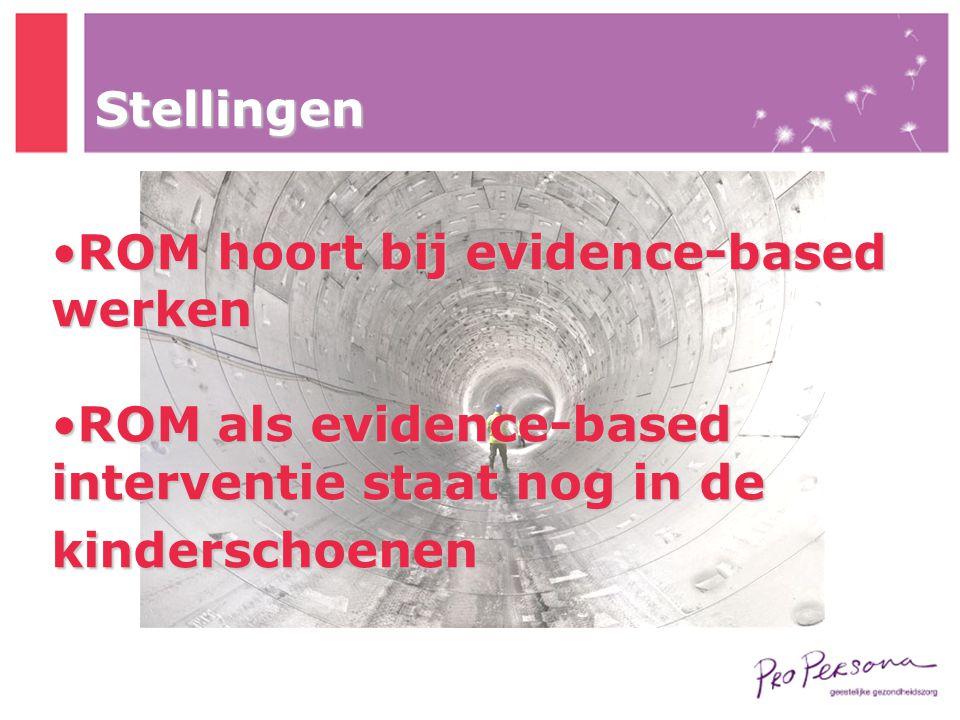 Stellingen •ROM hoort bij evidence-based werken •ROM als evidence-based interventie staat nog in de kinderschoenen
