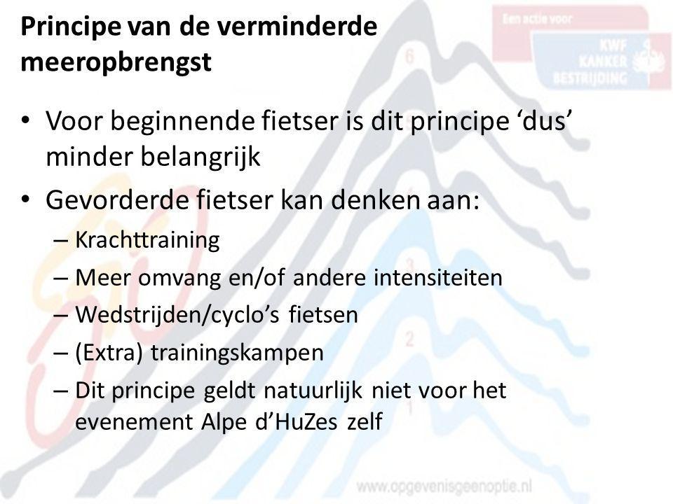 Principe van de verminderde meeropbrengst •V•Voor beginnende fietser is dit principe 'dus' minder belangrijk •G•Gevorderde fietser kan denken aan: –K–