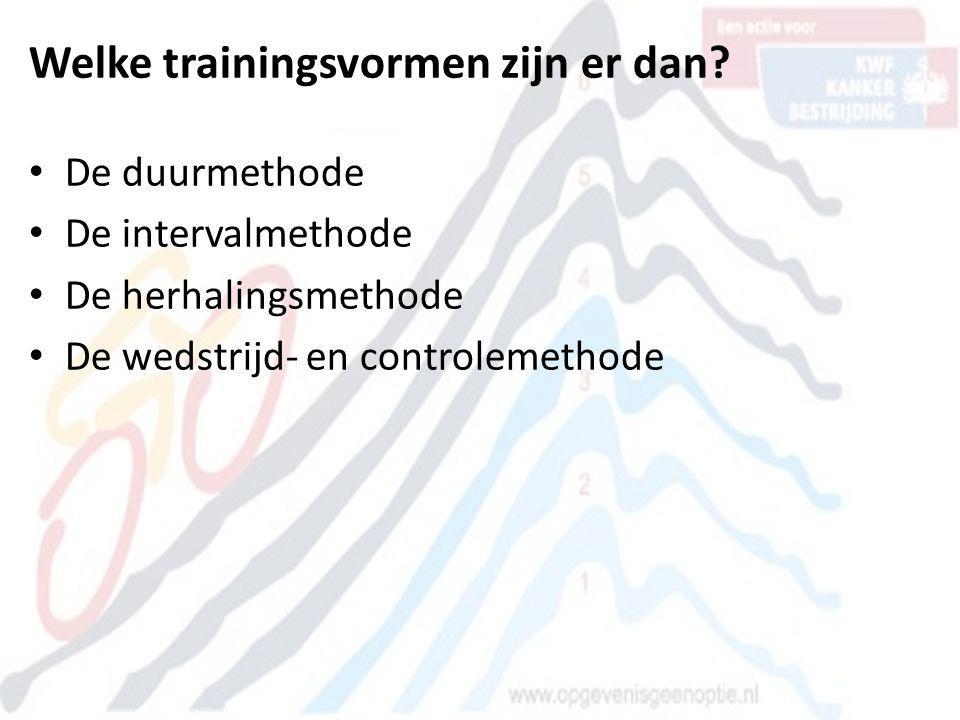 Welke trainingsvormen zijn er dan? • De duurmethode • De intervalmethode • De herhalingsmethode • De wedstrijd- en controlemethode