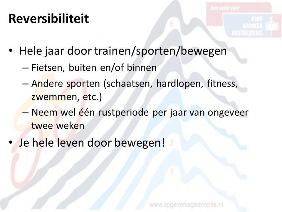 Reversibiliteit • Hele jaar door trainen/sporten/bewegen – Fietsen, buiten en/of binnen – Andere sporten (schaatsen, hardlopen, fitness, zwemmen, etc.