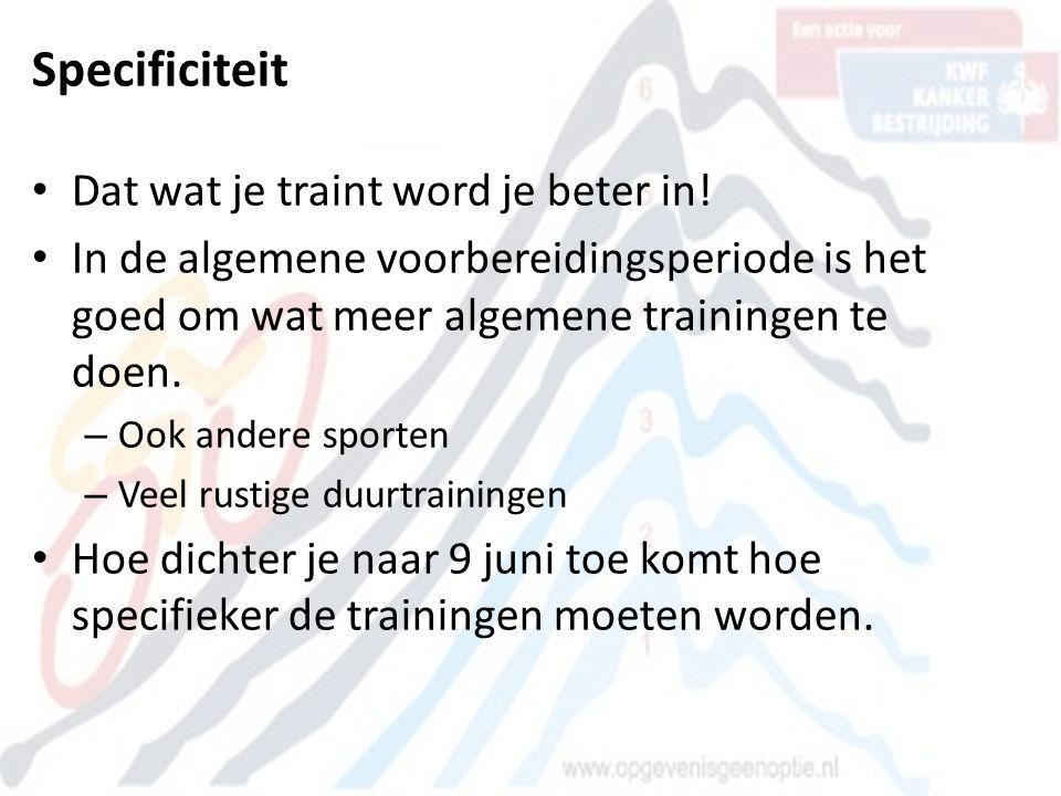 Specificiteit • Dat wat je traint word je beter in! • In de algemene voorbereidingsperiode is het goed om wat meer algemene trainingen te doen. – Ook