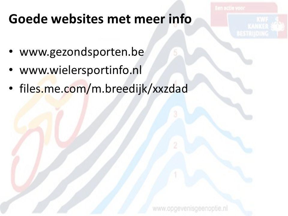 Goede websites met meer info • www.gezondsporten.be • www.wielersportinfo.nl • files.me.com/m.breedijk/xxzdad