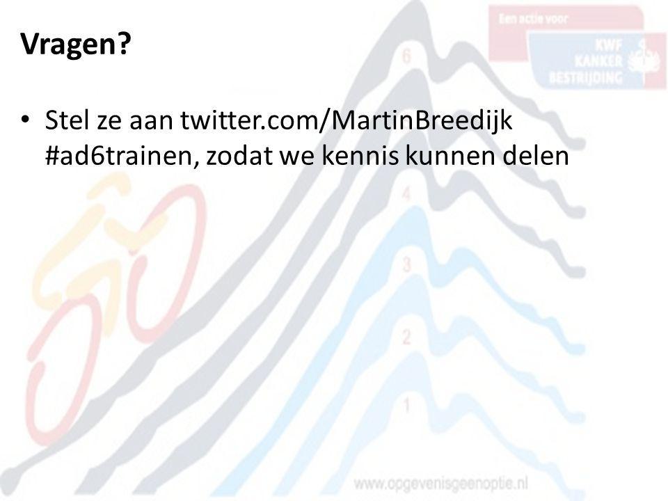 Vragen? • Stel ze aan twitter.com/MartinBreedijk #ad6trainen, zodat we kennis kunnen delen