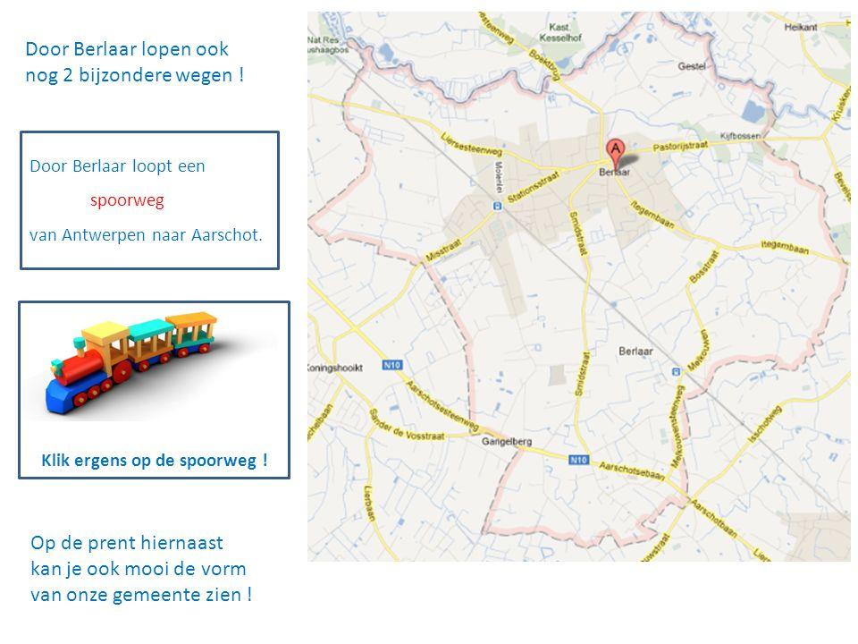 Door Berlaar lopen ook nog 2 bijzondere wegen ! Door Berlaar loopt een spoorweg van Antwerpen naar Aarschot. Klik ergens op de spoorweg ! Op de prent