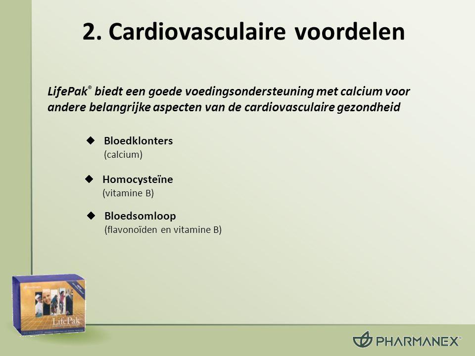 2. Cardiovasculaire voordelen  Homocysteïne (vitamine B)  Bloedklonters (calcium) LifePak ® biedt een goede voedingsondersteuning met calcium voor a