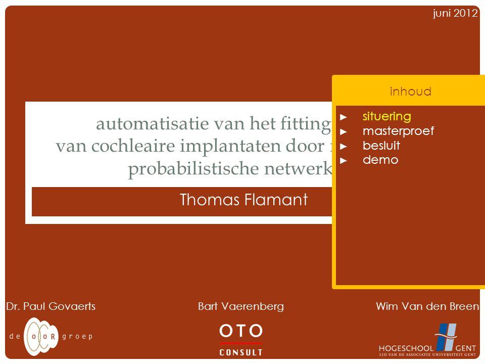 juni 2012 automatisatie van het fittingproces van cochleaire implantaten door middel van probabilistische netwerken Thomas Flamant Dr.