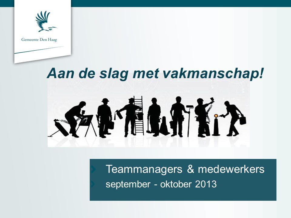 Aan de slag met vakmanschap! Teammanagers & medewerkersseptember - oktober 2013