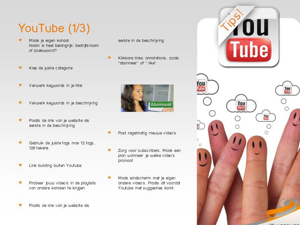 YouTube (2/3)  Moedig je kijkers aan om op 'leuk' te klikken  Moedig je kijkers aan om reacties achter te laten  Laat je kijkers wennen aan een vast schema  Probeer jouw video's in de playlists van andere kanalen te krijgen Plaats de link van je website als eerste in de beschrijving  Log in en geef commentaar op soortgelijke video's.