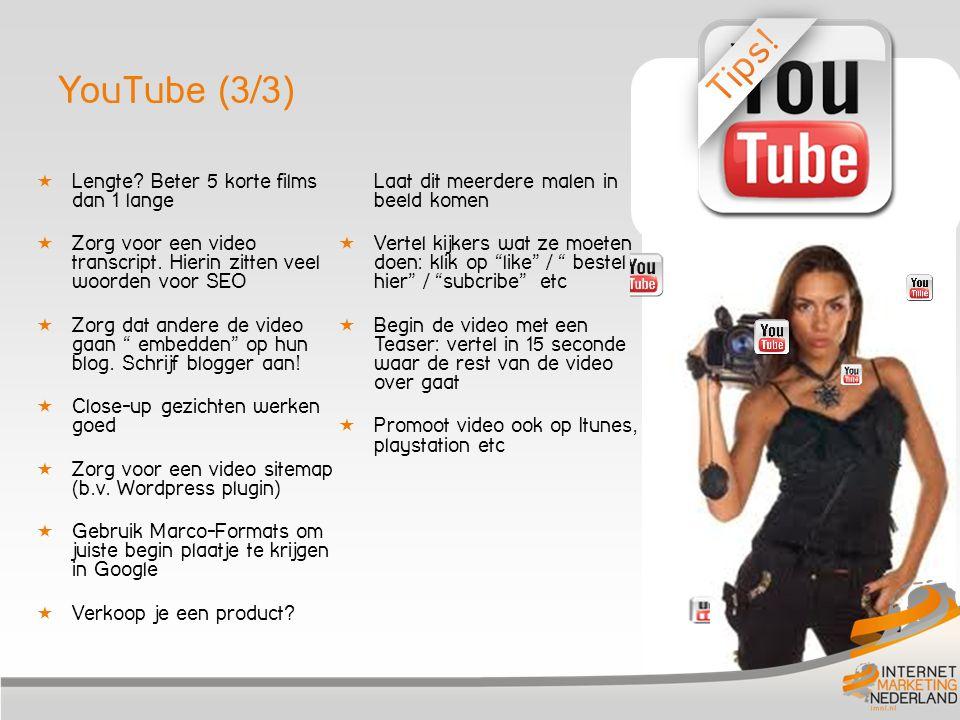 YouTube (3/3)  Lengte. Beter 5 korte films dan 1 lange  Zorg voor een video transcript.