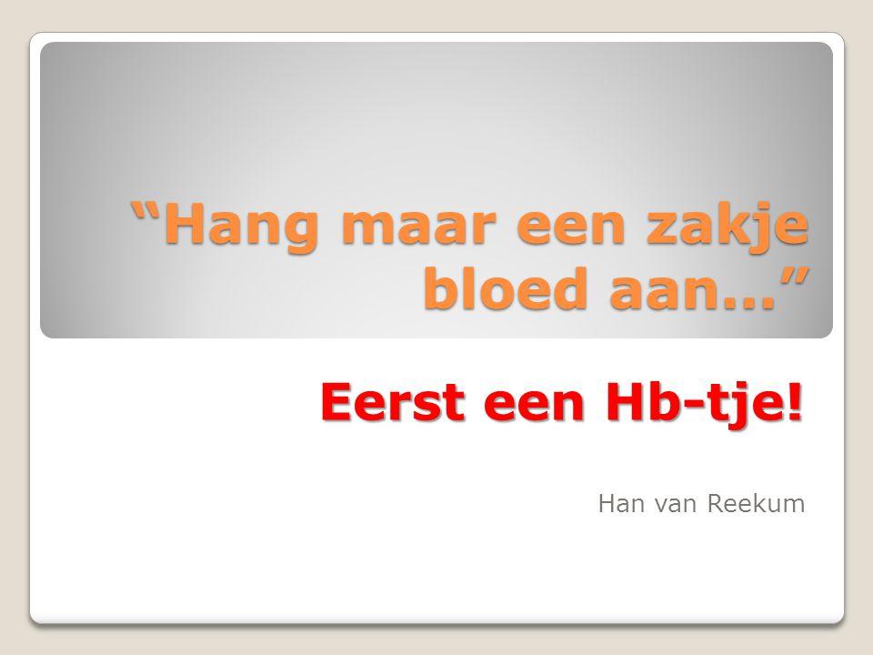 Hang maar een zakje bloed aan… Eerst een Hb-tje! Han van Reekum