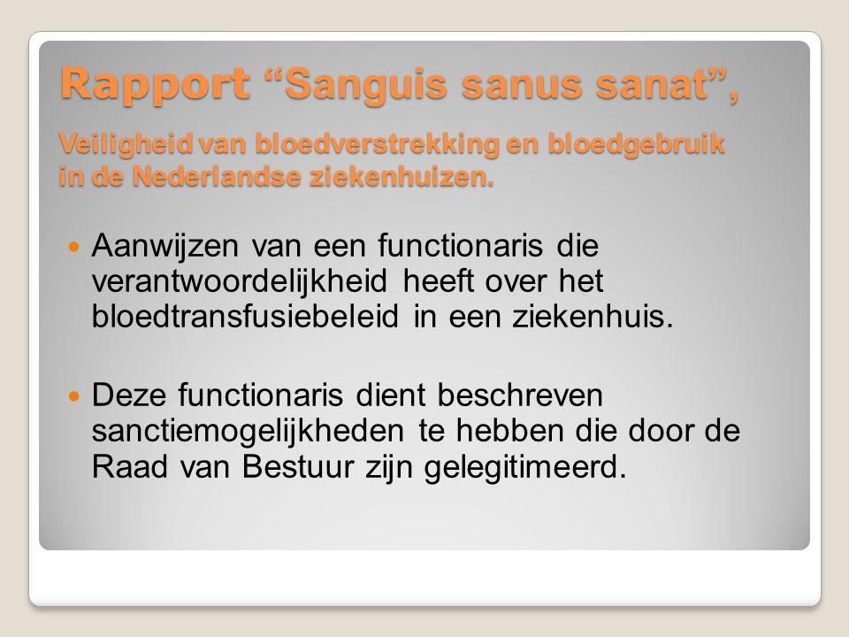 Rapport Sanguis sanus sanat , Veiligheid van bloedverstrekking en bloedgebruik in de Nederlandse ziekenhuizen.