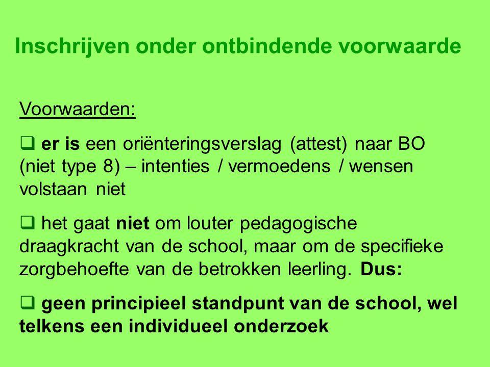 Inschrijven onder ontbindende voorwaarde Voorwaarden:  er is een oriënteringsverslag (attest) naar BO (niet type 8) – intenties / vermoedens / wensen