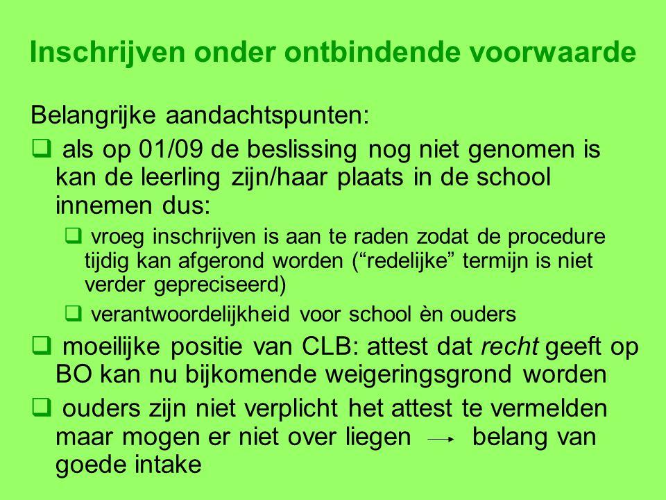 Inschrijven onder ontbindende voorwaarde Belangrijke aandachtspunten:  als op 01/09 de beslissing nog niet genomen is kan de leerling zijn/haar plaat