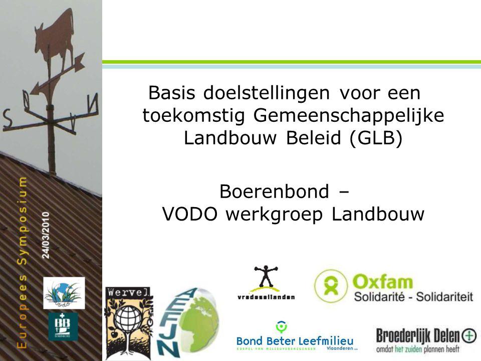 1 Basis doelstellingen voor een toekomstig Gemeenschappelijke Landbouw Beleid (GLB) Boerenbond – VODO werkgroep Landbouw