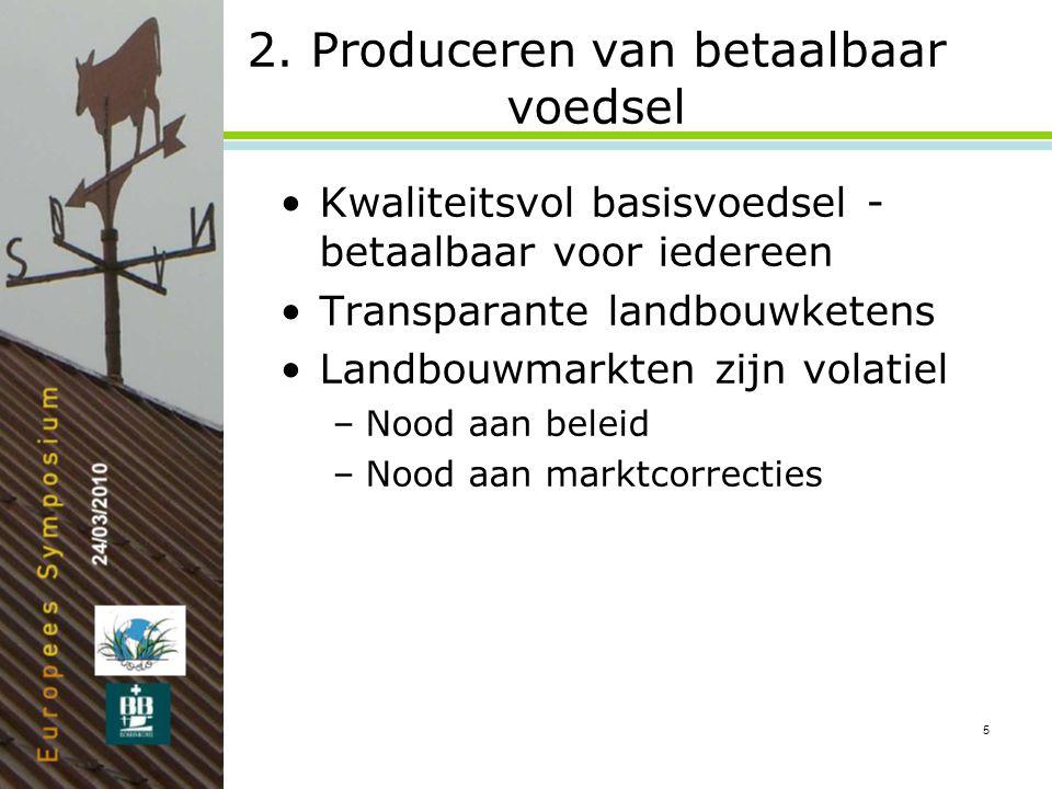 5 2. Produceren van betaalbaar voedsel •Kwaliteitsvol basisvoedsel - betaalbaar voor iedereen •Transparante landbouwketens •Landbouwmarkten zijn volat