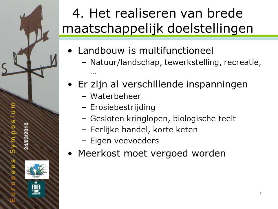 7 4. Het realiseren van brede maatschappelijk doelstellingen •Landbouw is multifunctioneel –Natuur/landschap, tewerkstelling, recreatie, … •Er zijn al