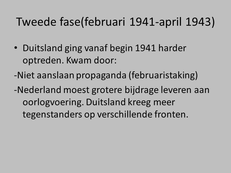Tweede fase(februari 1941-april 1943) • Duitsland ging vanaf begin 1941 harder optreden. Kwam door: -Niet aanslaan propaganda (februaristaking) -Neder