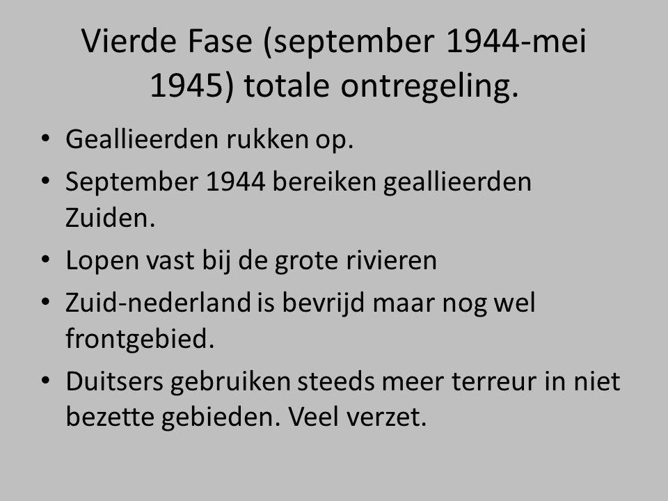 Vierde Fase (september 1944-mei 1945) totale ontregeling. • Geallieerden rukken op. • September 1944 bereiken geallieerden Zuiden. • Lopen vast bij de
