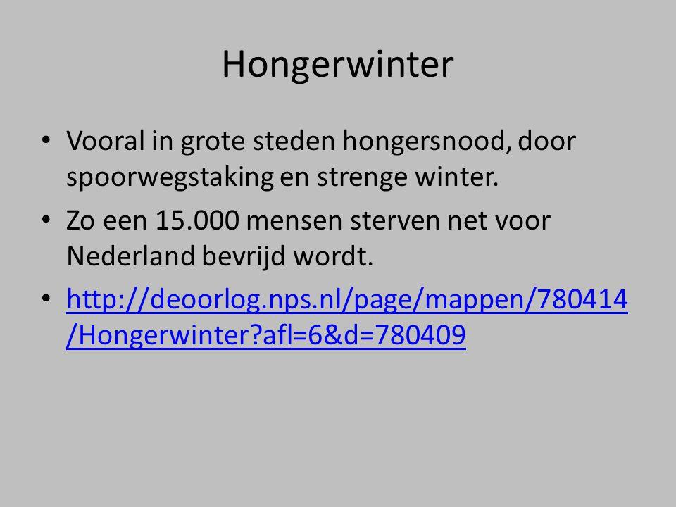Hongerwinter • Vooral in grote steden hongersnood, door spoorwegstaking en strenge winter. • Zo een 15.000 mensen sterven net voor Nederland bevrijd w