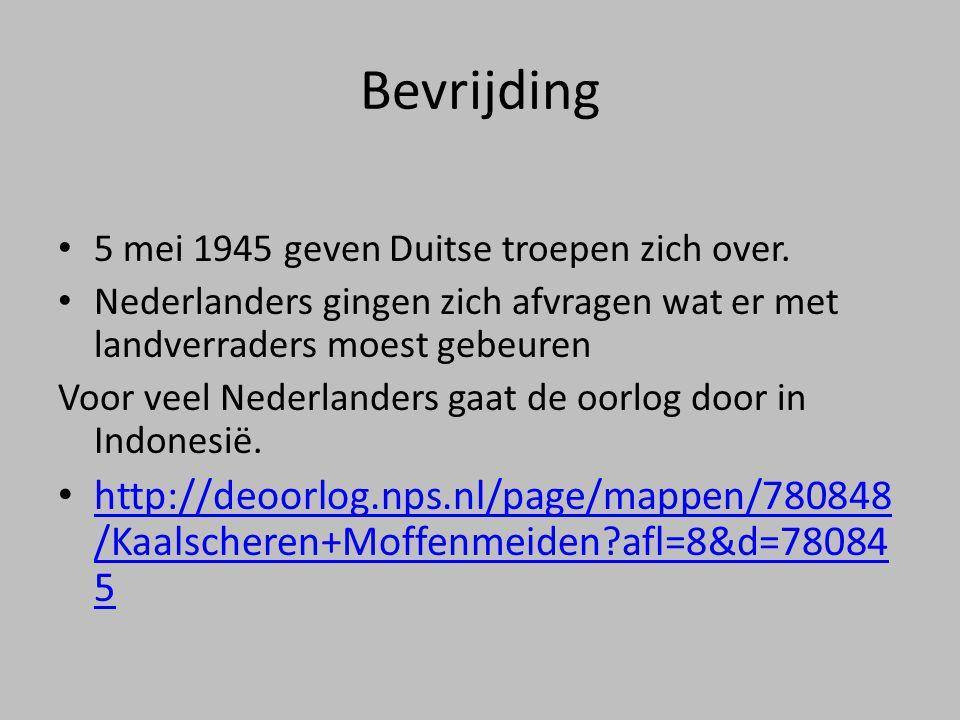 Bevrijding • 5 mei 1945 geven Duitse troepen zich over. • Nederlanders gingen zich afvragen wat er met landverraders moest gebeuren Voor veel Nederlan