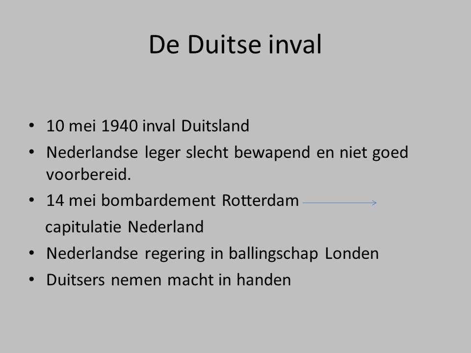 De Duitse inval • 10 mei 1940 inval Duitsland • Nederlandse leger slecht bewapend en niet goed voorbereid. • 14 mei bombardement Rotterdam capitulatie