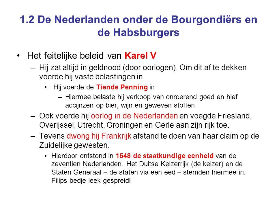 1.2 De Nederlanden onder de Bourgondiërs en de Habsburgers •Het feitelijke beleid van Karel V –Hij zat altijd in geldnood (door oorlogen). Om dit af t