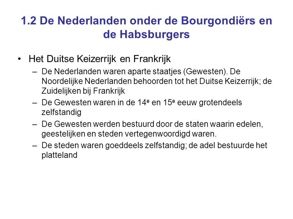 1.2 De Nederlanden onder de Bourgondiërs en de Habsburgers •Het Duitse Keizerrijk en Frankrijk –De Nederlanden waren aparte staatjes (Gewesten). De No