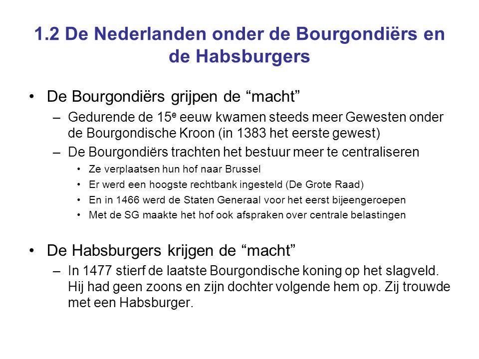 """1.2 De Nederlanden onder de Bourgondiërs en de Habsburgers •De Bourgondiërs grijpen de """"macht"""" –Gedurende de 15 e eeuw kwamen steeds meer Gewesten ond"""