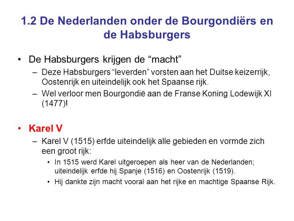 """1.2 De Nederlanden onder de Bourgondiërs en de Habsburgers •De Habsburgers krijgen de """"macht"""" –Deze Habsburgers """"leverden"""" vorsten aan het Duitse keiz"""