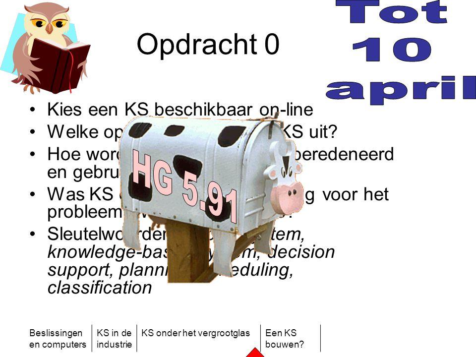 Beslissingen en computers KS in de industrie KS onder het vergrootglasEen KS bouwen? Opdracht 0 •Kies een KS beschikbaar on-line •Welke opdrachten voe