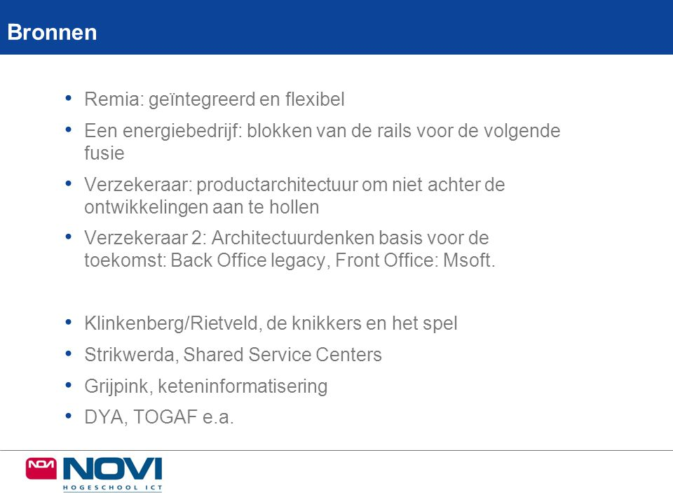 Bronnen • Remia: geïntegreerd en flexibel • Een energiebedrijf: blokken van de rails voor de volgende fusie • Verzekeraar: productarchitectuur om niet