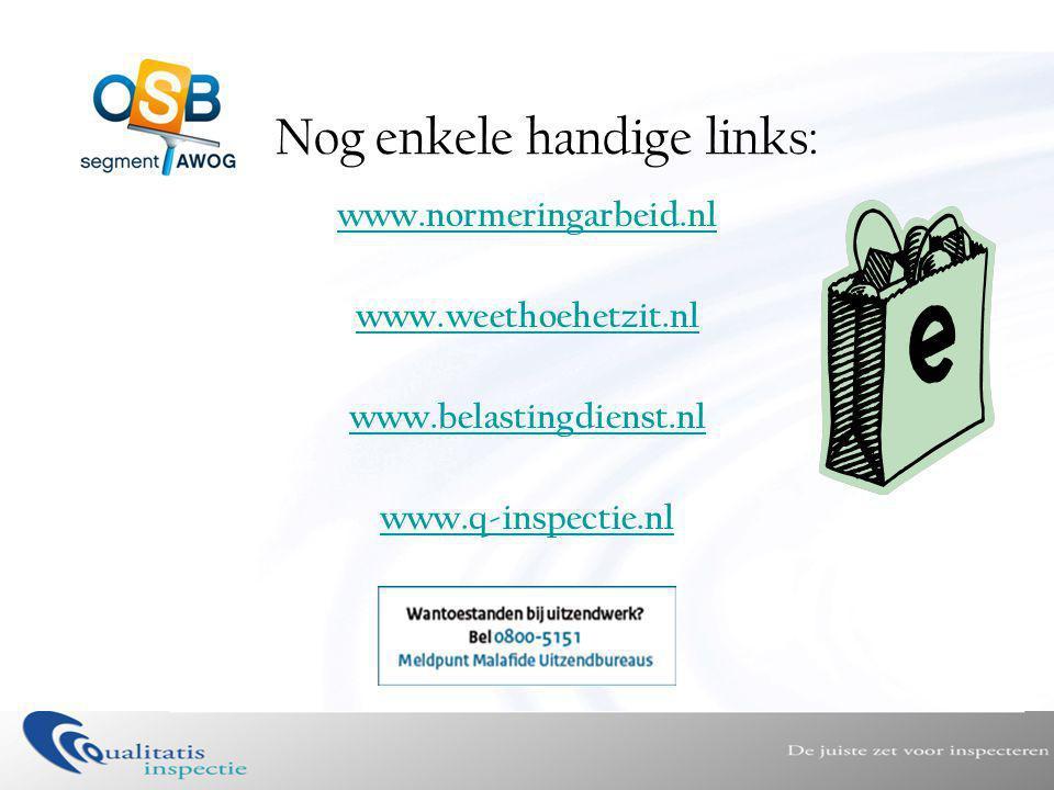 Nog enkele handige links: www.normeringarbeid.nl www.weethoehetzit.nl www.belastingdienst.nl www.q-inspectie.nl