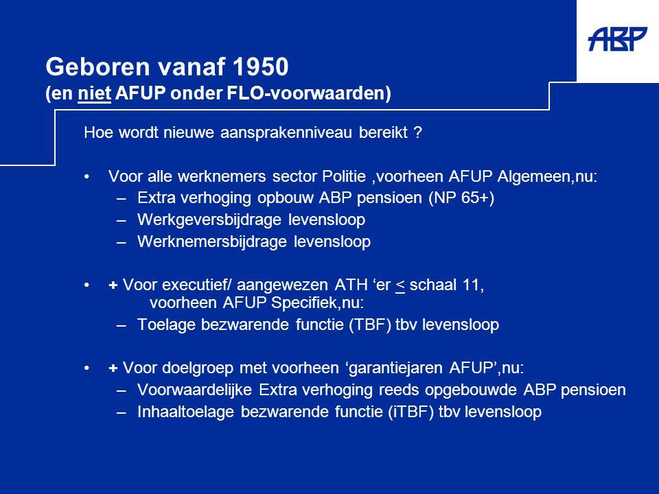 Geboren vanaf 1950 (en niet AFUP onder FLO-voorwaarden) Hoe wordt nieuwe aansprakenniveau bereikt ? •Voor alle werknemers sector Politie,voorheen AFUP