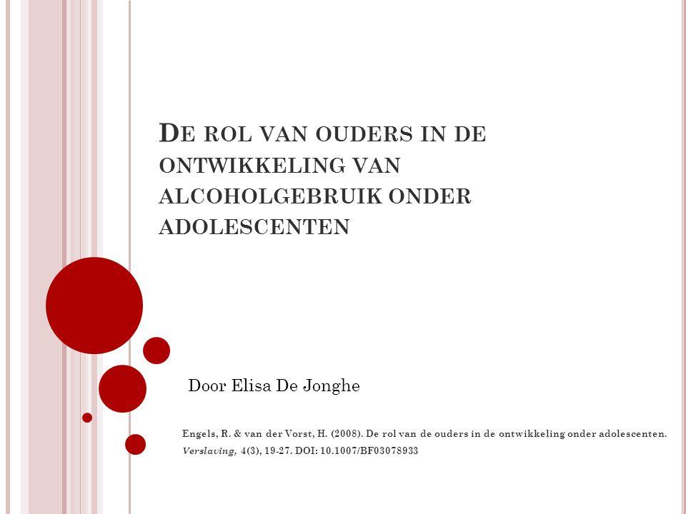 D E ROL VAN OUDERS IN DE ONTWIKKELING VAN ALCOHOLGEBRUIK ONDER ADOLESCENTEN Engels, R. & van der Vorst, H. (2008). De rol van de ouders in de ontwikke