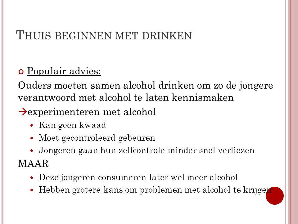 T HUIS BEGINNEN MET DRINKEN Populair advies: Ouders moeten samen alcohol drinken om zo de jongere verantwoord met alcohol te laten kennismaken  exper