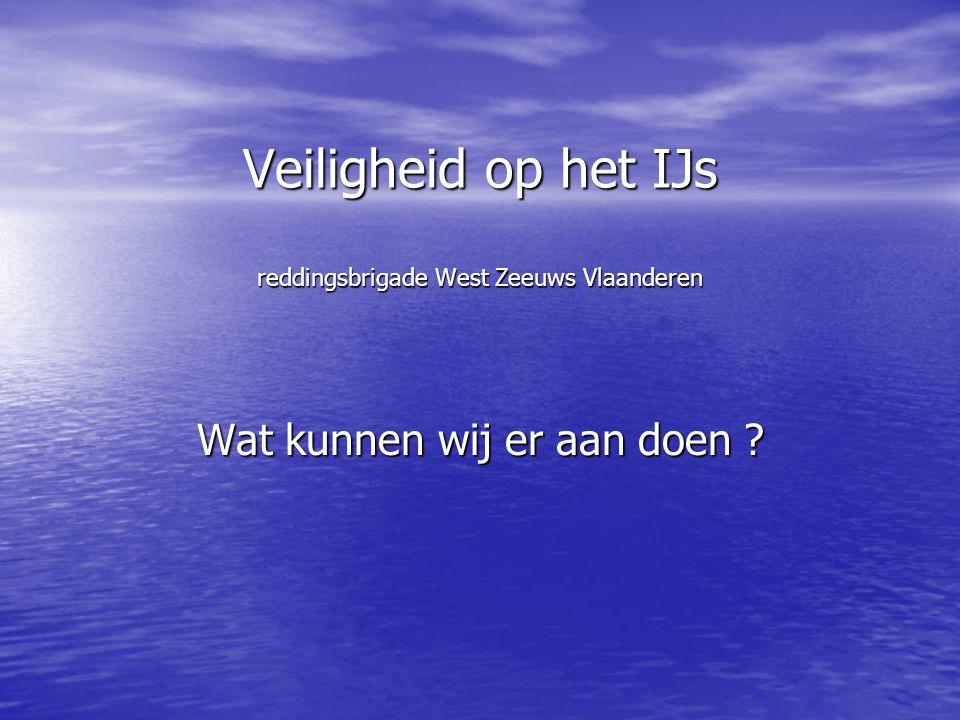Veiligheid op het IJs reddingsbrigade West Zeeuws Vlaanderen Wat kunnen wij er aan doen ?