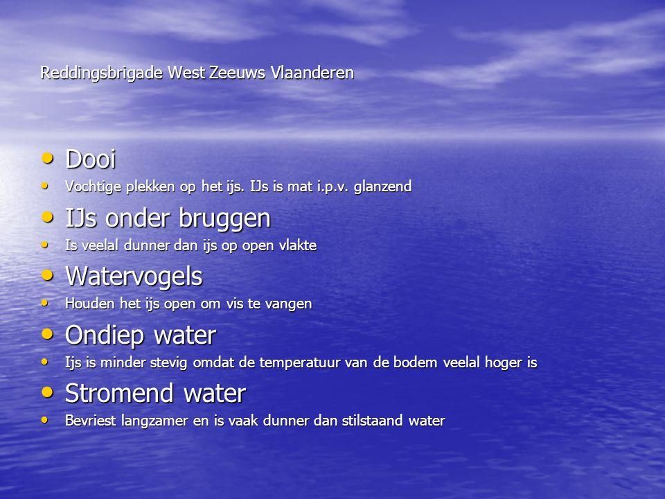 Reddingsbrigade West Zeeuws Vlaanderen • Dooi • Vochtige plekken op het ijs. IJs is mat i.p.v. glanzend • IJs onder bruggen • Is veelal dunner dan ijs