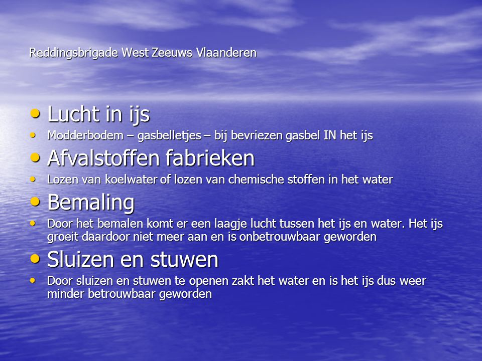 Reddingsbrigade West Zeeuws Vlaanderen • Lucht in ijs • Modderbodem – gasbelletjes – bij bevriezen gasbel IN het ijs • Afvalstoffen fabrieken • Lozen