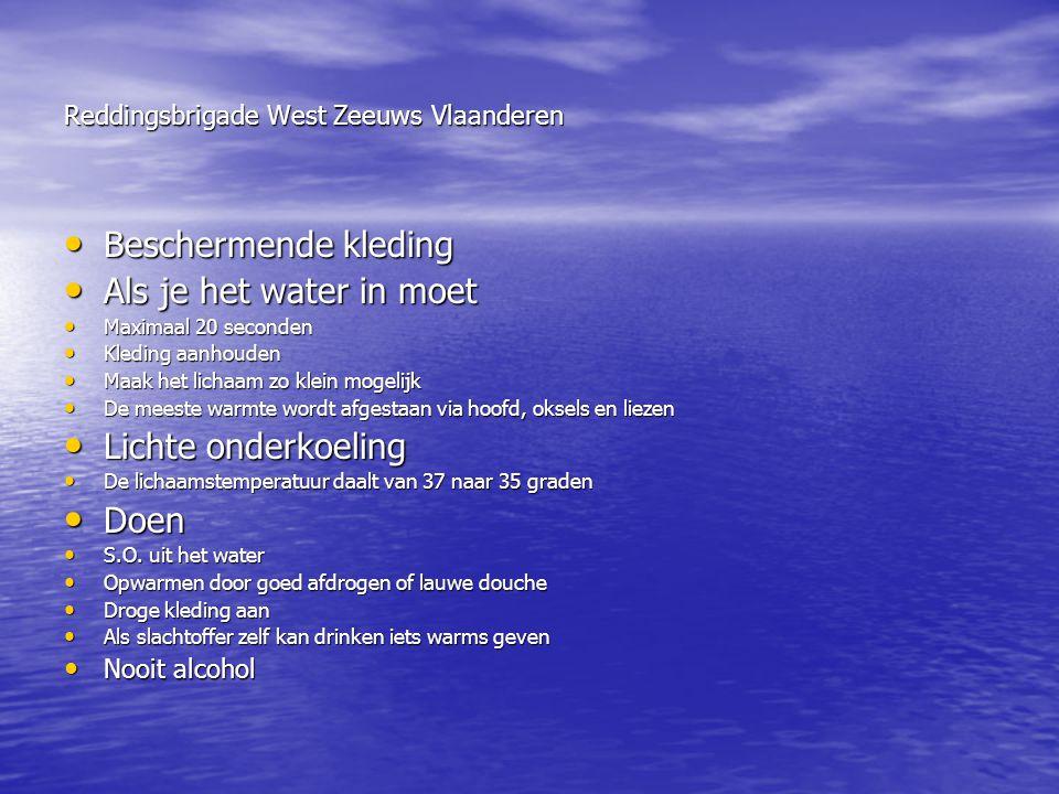 Reddingsbrigade West Zeeuws Vlaanderen • Beschermende kleding • Als je het water in moet • Maximaal 20 seconden • Kleding aanhouden • Maak het lichaam