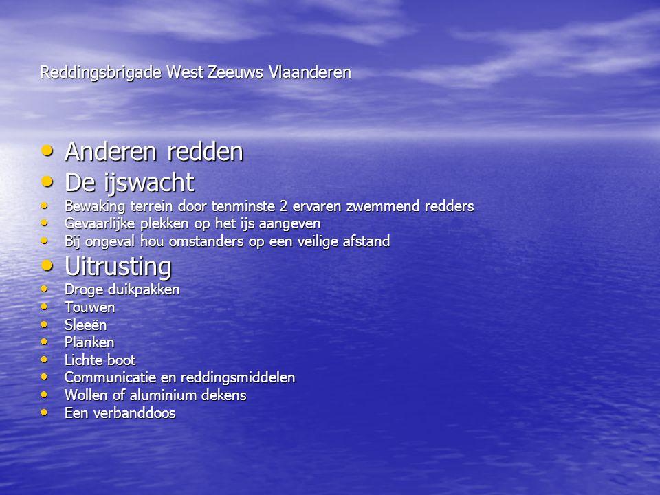 Reddingsbrigade West Zeeuws Vlaanderen • Anderen redden • De ijswacht • Bewaking terrein door tenminste 2 ervaren zwemmend redders • Gevaarlijke plekk