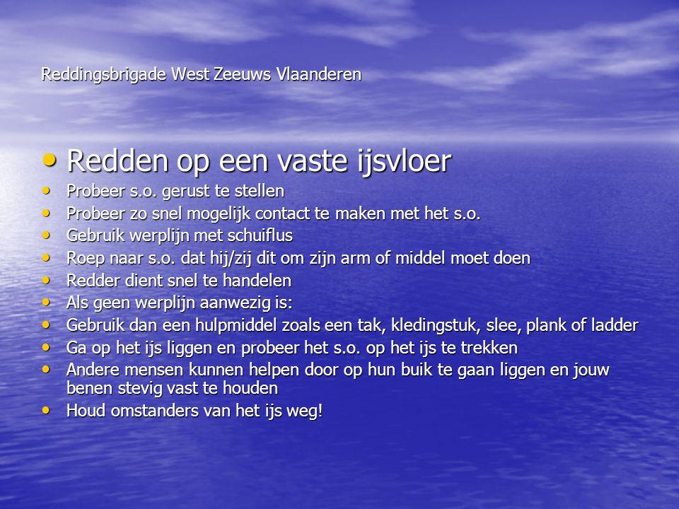 Reddingsbrigade West Zeeuws Vlaanderen • Redden op een vaste ijsvloer • Probeer s.o. gerust te stellen • Probeer zo snel mogelijk contact te maken met