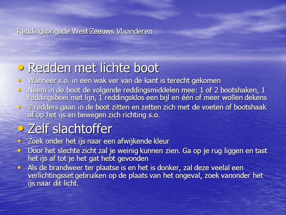 Reddingsbrigade West Zeeuws Vlaanderen • Redden met lichte boot • Wanneer s.o. in een wak ver van de kant is terecht gekomen • Neem in de boot de volg