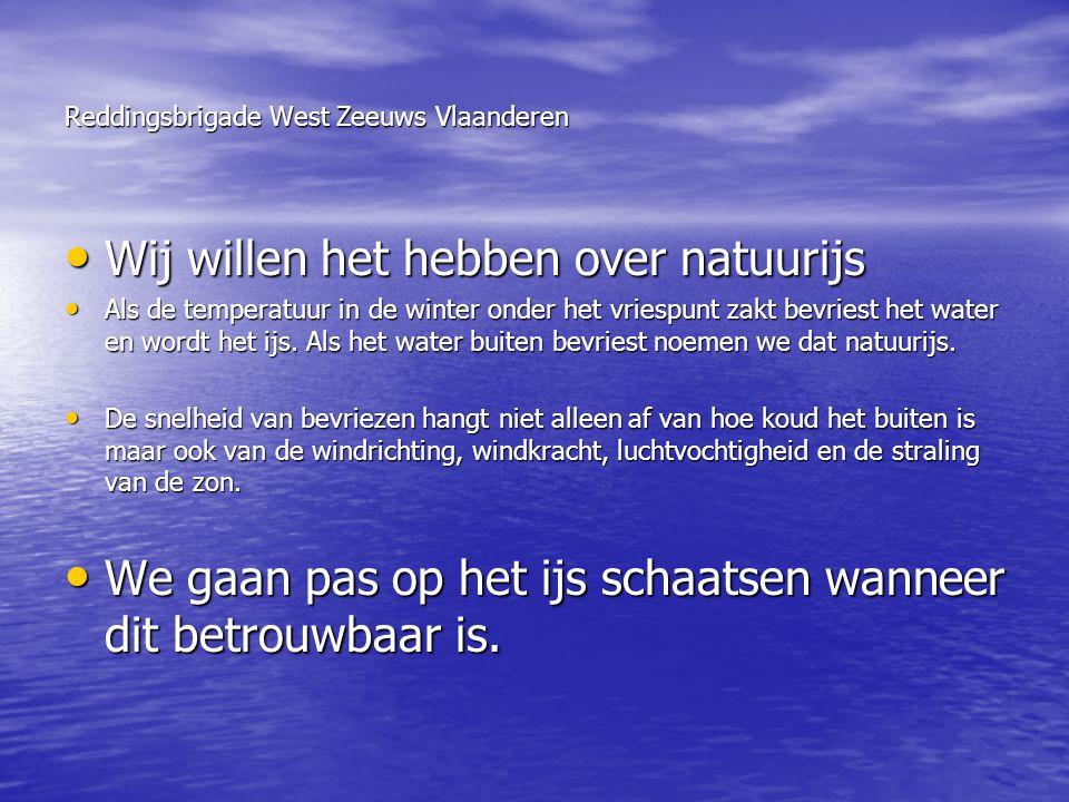Reddingsbrigade West Zeeuws Vlaanderen • Wij willen het hebben over natuurijs • Als de temperatuur in de winter onder het vriespunt zakt bevriest het
