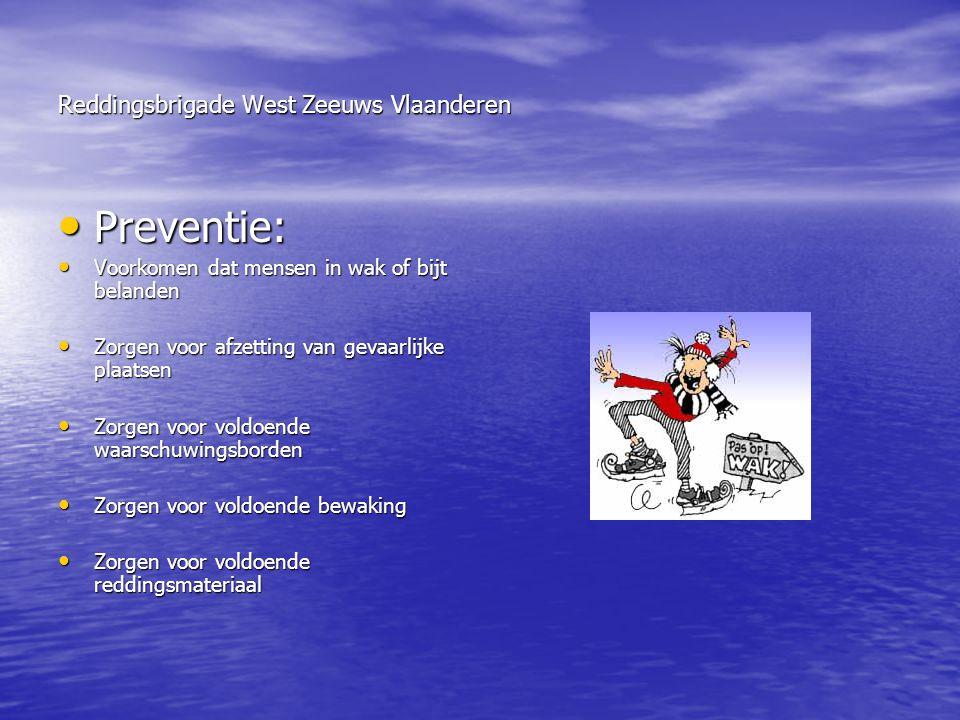 Reddingsbrigade West Zeeuws Vlaanderen • Preventie: • Voorkomen dat mensen in wak of bijt belanden • Zorgen voor afzetting van gevaarlijke plaatsen •