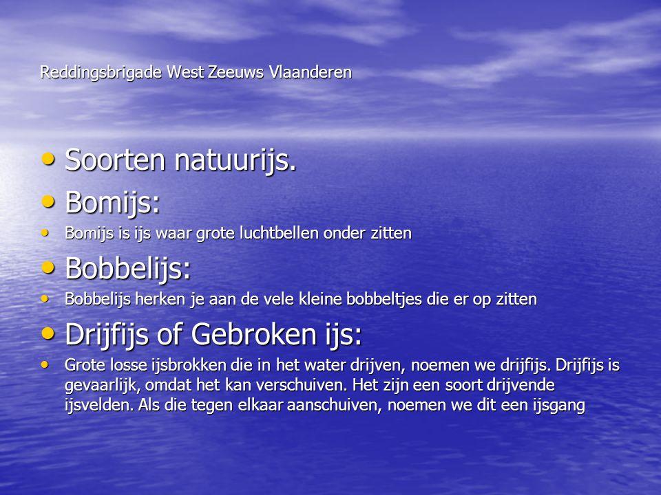 Reddingsbrigade West Zeeuws Vlaanderen • Soorten natuurijs. • Bomijs: • Bomijs is ijs waar grote luchtbellen onder zitten • Bobbelijs: • Bobbelijs her