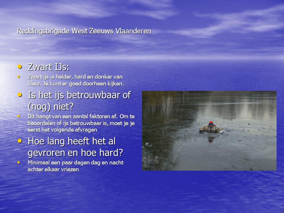 Reddingsbrigade West Zeeuws Vlaanderen • Zwart IJs: • Zwart ijs is helder, hard en donker van kleur. Je kunt er goed doorheen kijken. • Is het ijs bet