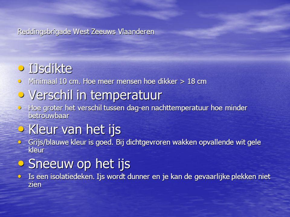 Reddingsbrigade West Zeeuws Vlaanderen • IJsdikte • Minimaal 10 cm. Hoe meer mensen hoe dikker > 18 cm • Verschil in temperatuur • Hoe groter het vers